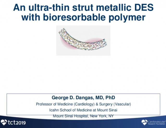"Session I: The Case for Novel Bioresorbable Polymer DES - ORSIRO: An ""Ultra-Thin Strut"" Metallic DES With Bioresorbable Polymer"