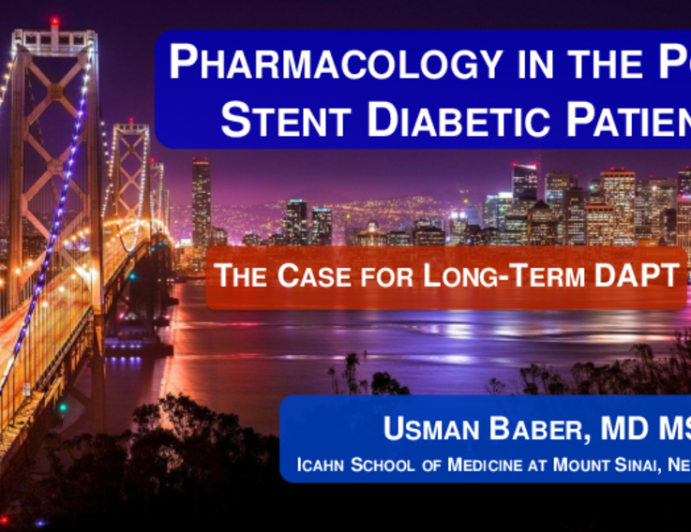 Debate 3:Pharmacology in the Post-Stent Diabetic Patient - The Case for Long-Term (1 Year+) DAPT