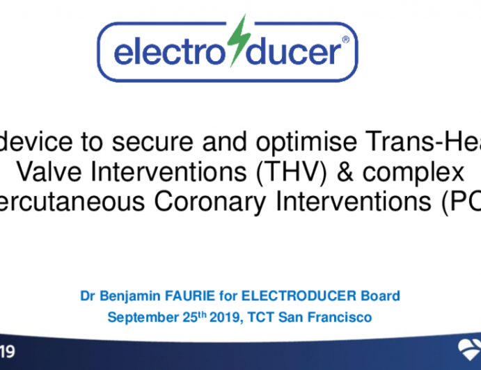 Aortic Valve Intervention and Ancillary Solutions I: Featured Technological Trends - A New Device to Secure and Optimize Transcatheter Heart Valve Interventions (THV) and Complex PCI (Electroducer)