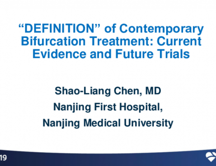 "Session II: Clinical Research and Practice in Percutaneous Coronary Intervention - ""DEFINITION"" of Contemporary Bifurcation Treatment: Current Evidence and Future Trials"