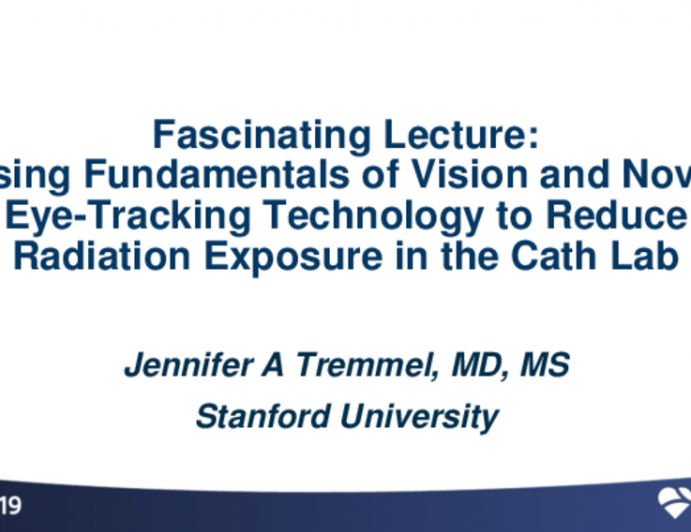 Featured Technological Trends - Fascinating Lecture: Using Fundamentals of Vision and Novel Eye-Tracking Technology to Reduce Radiation Exposure in the Cath Lab
