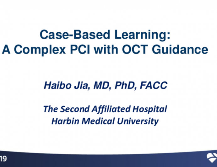 Session II: Clinical Research and Practice in Percutaneous Coronary Intervention - Case-Based Learning: A Complex PCI with OCT Guidance