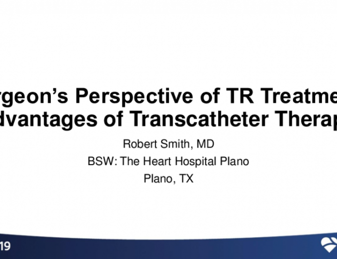 The Surgeon's Perspective of TR Treatment: Advantages of Transcatheter Therapy