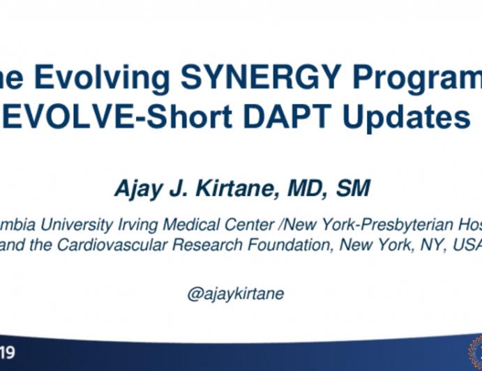 Session I: The Case for Novel Bioresorbable Polymer DES - The Evolving SYNERGY Programs: EVOLVE-Short DAPT Updates