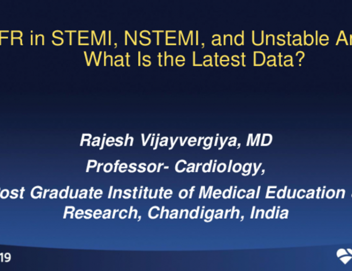 Session II: Physiology Session - FFR in STEMI, NSTEMI, and Unstable Angina: What Is the Latest Data?