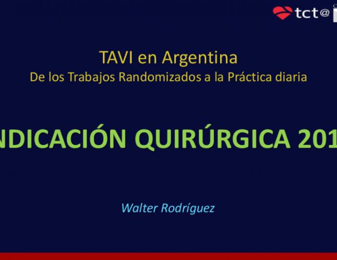 TAVI en Argentina De los Trabajos Randomizados a la Práctica diaria - Indicación Quirúrgica 2019