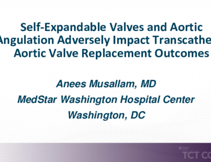 TCT 476: Self-Expandable Valves and Aortic Angulation Adversely Impact Transcatheter Aortic Valve Replacement Outcomes
