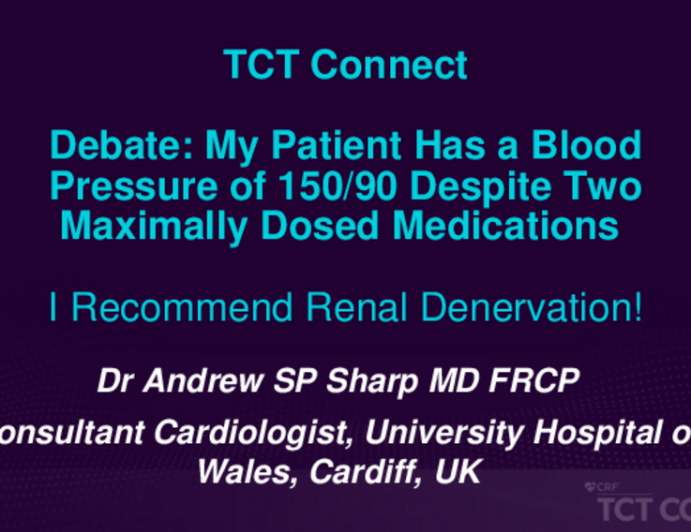 Debate: My Patient Has a Blood Pressure of 150/90 Despite Two Maximally-Dosed Medications - I Recommend Renal Denervation!