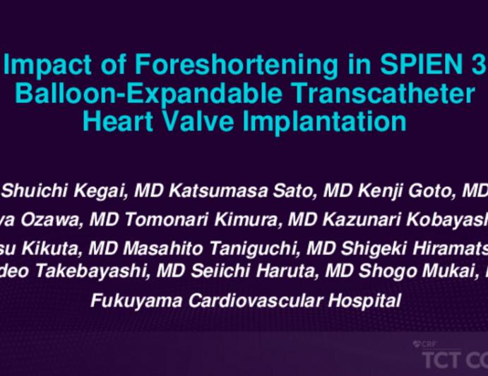 TCT 148: Impact of Foreshortening in SAPIEN 3 Balloon-Expandable Transcatheter Heart Valve Implantation