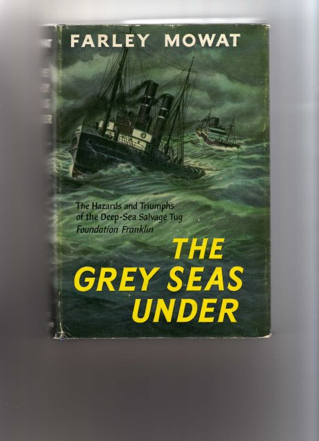 Collectible Much Sought After Hardcover Book ~~ by Farley Mowat ~ Title : THE GREY SEAS UNDER  Year 1958