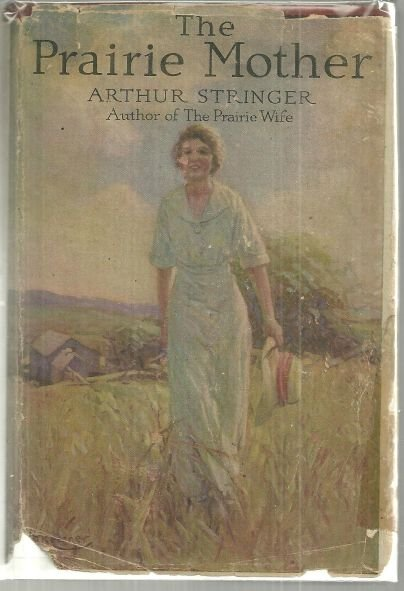 Prairie Mother by Arthur Stringer 1920 1st American Edition with Dust Jacket