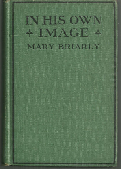 In His Own Image by Mary Briarly 1921 1st edition Novel