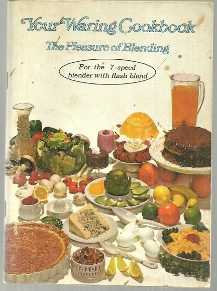 Your Waring Cookbook the Pleasure of Blending 1969 Recipes Illustrated