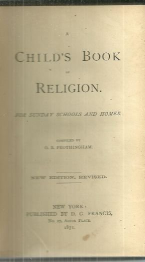 Child's Book of Religion for Sunday Schools and Homes by O. B. Frothingham 1871