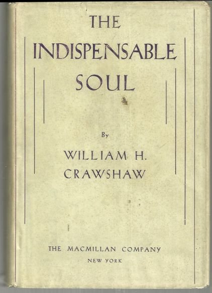 Indispensable Soul by William Crawshaw 1931 1st edition with Dust Jacket