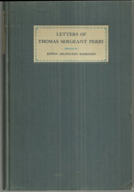 Letters of Thomas Sergeant Perry Edited with an Introduction by Edward Robinson
