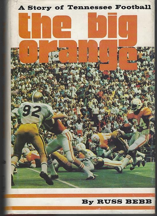 Big Orange a Story of Tennessee Football by Russ Bebb 1973 Sports 1st edition