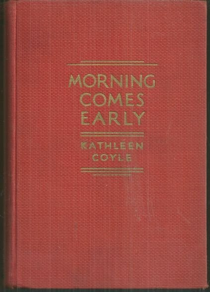 Morning Comes Early by Kathleen Coyle 1934 1st edition Novel
