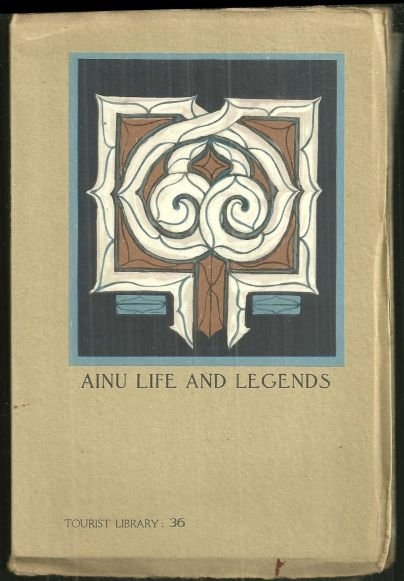 Ainu Life and Legends by Kyosuke Kindaiti 1941 Tourist Library Series Vol. 36
