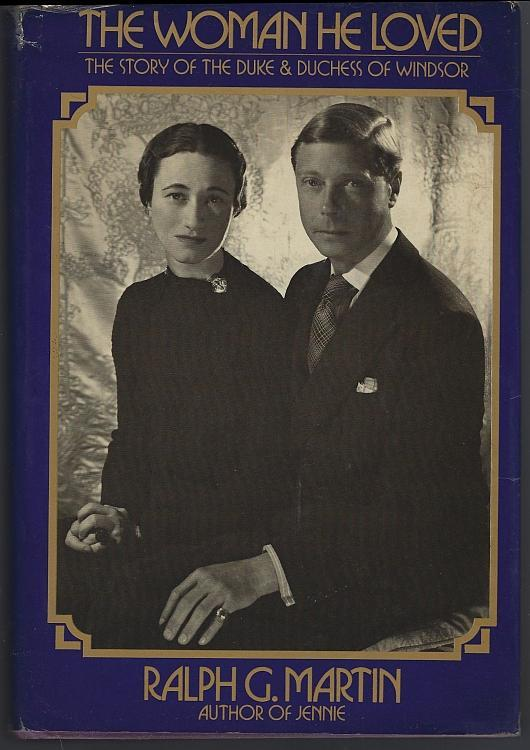 Woman He Loved the Story of the Duke and Duchess of Windsor by Ralph Martin