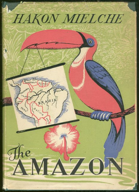 Amazon By Hakon Mielche Illustrated 1949 1st edition with Dust Jacket