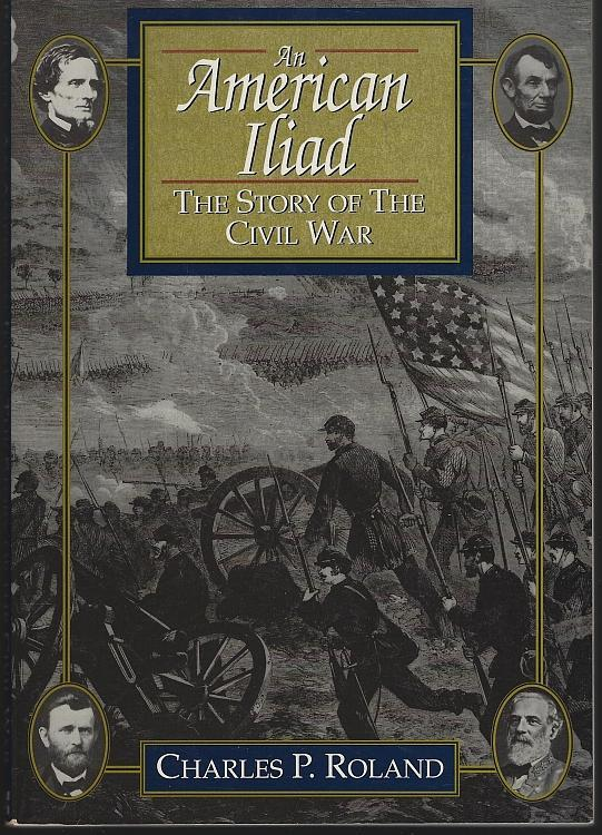 American Iliad the Story of the Civil War by Charles Roland 1991 Illustrated