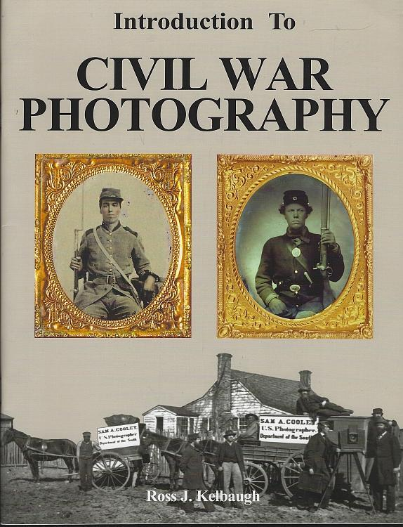 Introduction to Civil War Photography by Ross Kelbaugh 1991 Illustrated