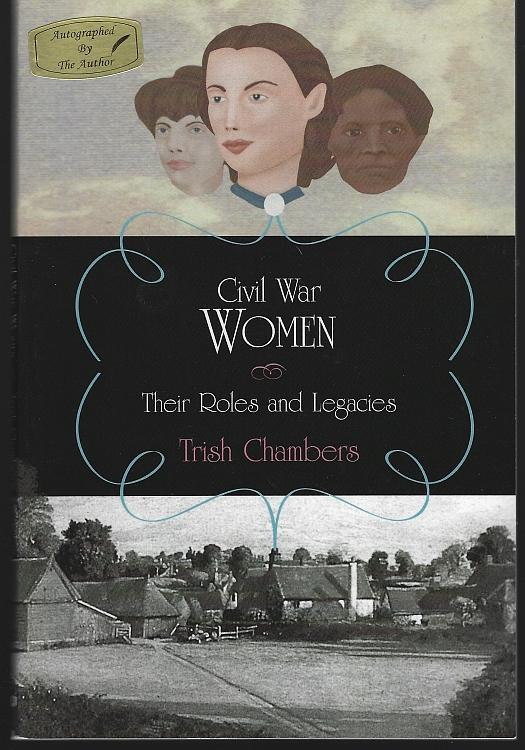 Civil War Women Their Roles and Legacies Signed by Trish Chambers Illustrated