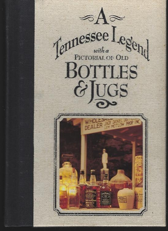 Tennessee Legend with a Pictorial of Old Bottles and Jugs by Pat Mitchamore Jack Daniels