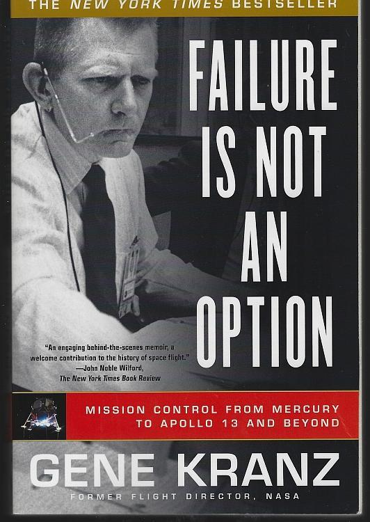 Failure Is Not an Option Mission Control from Mercury to Apollo 13 and Beyond