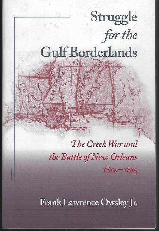 Struggle for the Gulf Borderlands the Creek War and the Battle of New Orleans