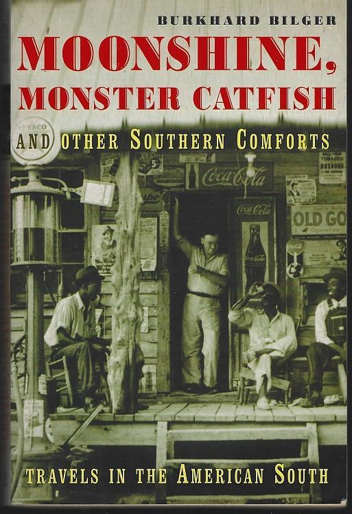 Moonshine, Monster Catfish and Other Southern Comforts by Burkhard Bilger 2002
