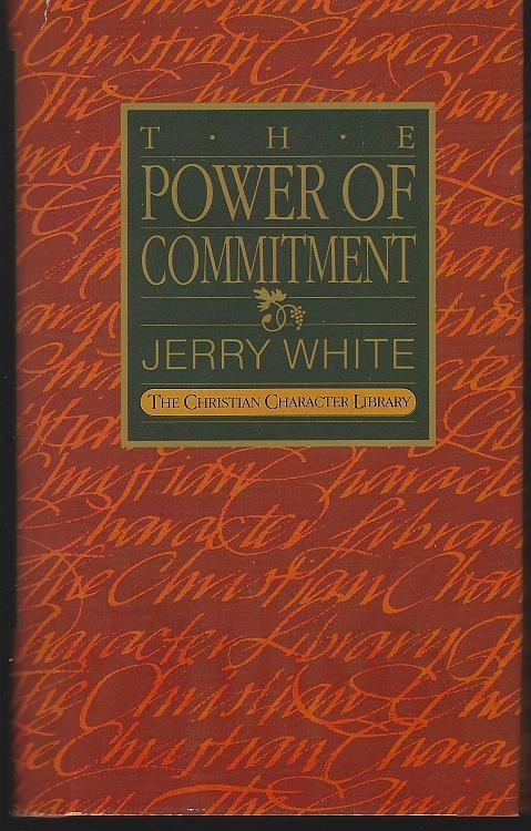 Power of Commitment by Jerry White Christian Character Library 1986 Dust Jacket