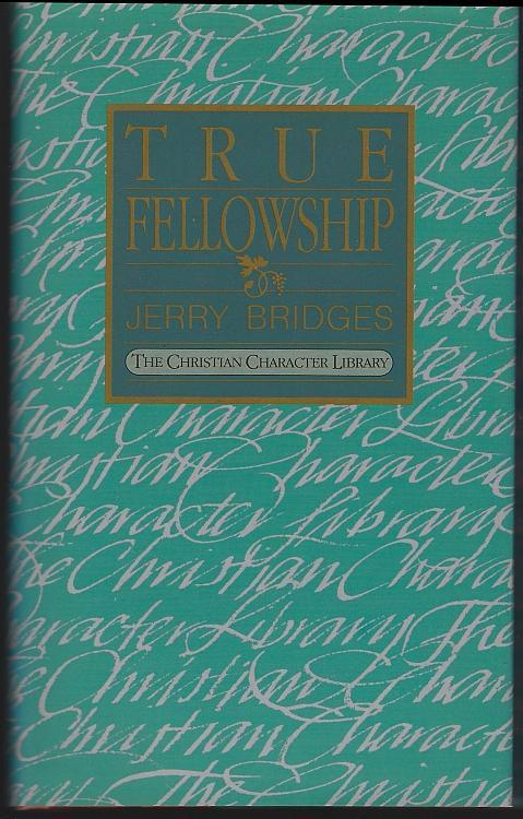 True Fellowship by Jerry Bridges 1986 Dust Jacket Christian Character Library
