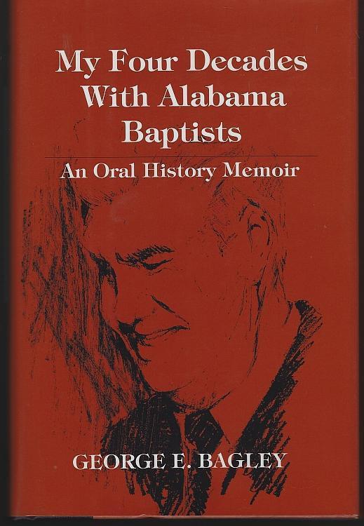 My Four Decades with Alabama Baptists Oral History Memoir by George Bagley 1995