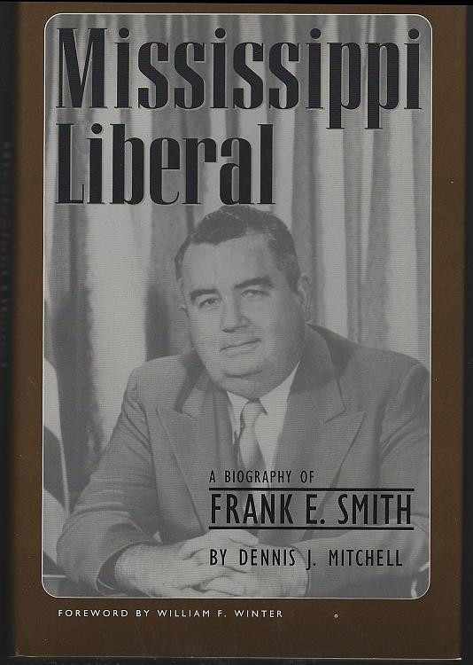 Mississippi Liberal a Biography of Frank E. Smith by Dennis Mitchell 2001 1st ed