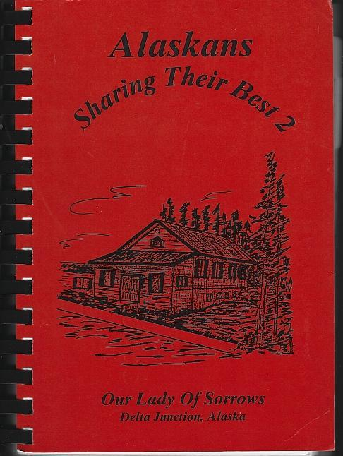 Alaskans Sharing Their Best 2 Collection of Recipes Our Lady of Sorrows Church