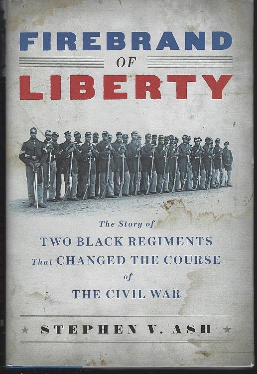 Firebrand of Liberty Story of Two Black Regiments by Stephen V. Ash 2008 1st edition