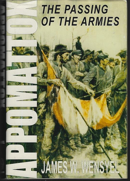 Appomattox The Passing of the Armies by James W. Wensyel 2000 with Dust Jacket