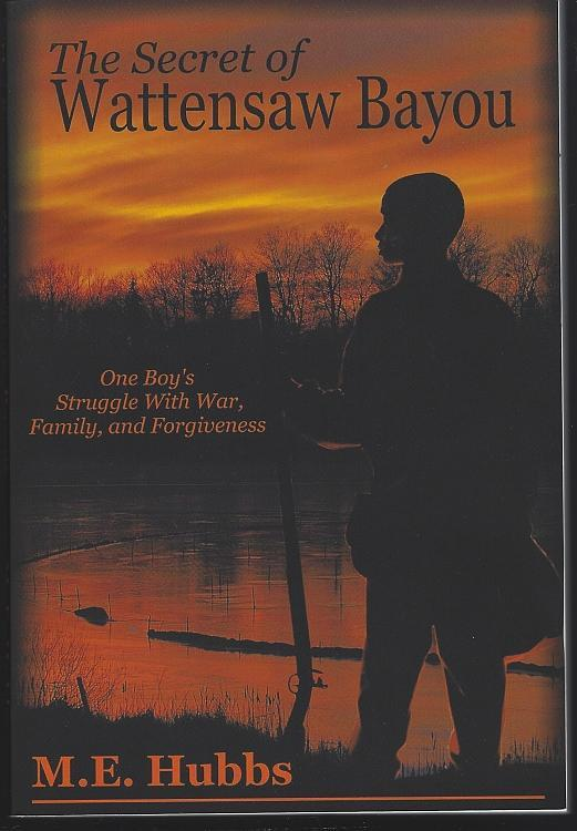 Secret of Wattensaw Bayou One Boy's Struggle with War Signed by M.E. Hubbs 2013