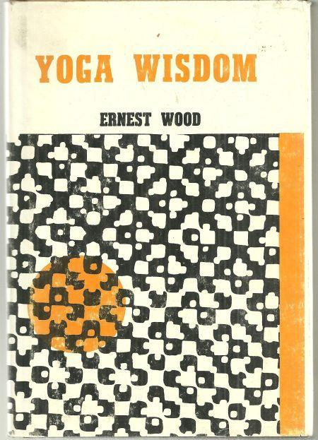 Yoga Wisdom by Ernest Wood 1970 with Dust Jacket Philosophical Library