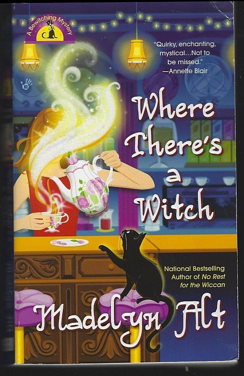 Where There's a Witch a Bewitching Mystery #5 by Madelyn Alt Paranormal Cozy