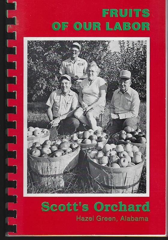 Fruits of Our Labor Recipes From Scotts Orchard Hazel Green, Alabama 1992