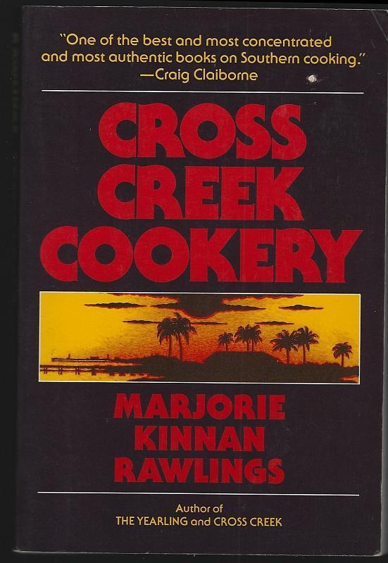 Cross Creek Cookery by Marjorie Kinnan Rawlings Illustrated by Robert Camp 1970 Florida