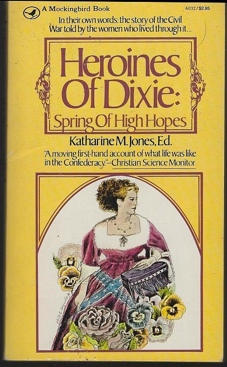 Heroines of Dixie Spring of High Hopes by Katharine Jones 1998 Civil War Memoirs
