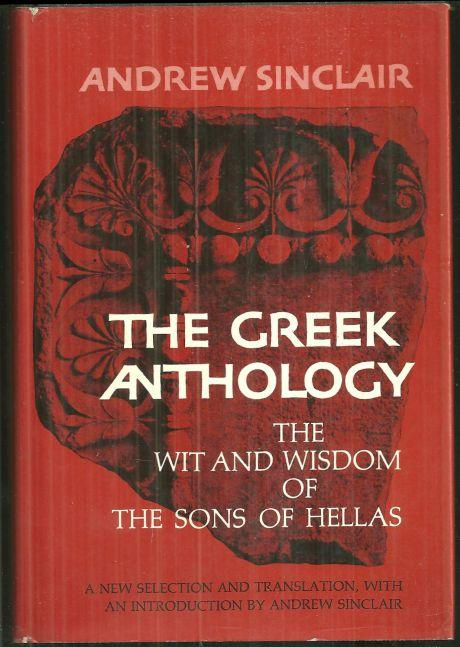 Greek Anthology the Wit and Wisdom of the Songs of Hellas by Andrew Sinclair