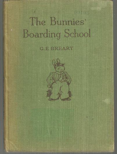 Bunnies' Boarding School by G. E. Breary Illustrated by the Author