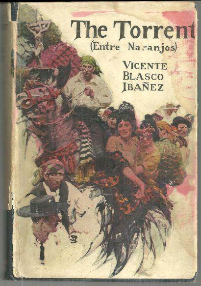 Torrent Entre Naranjos by V. Blasco Ibanez 1921 1st edition with Dust Jacket