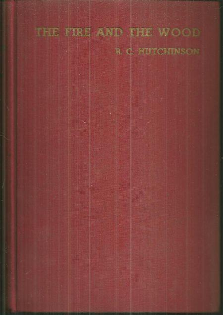 Fire and the Wood a Love Story by R. C. Hutchinson 1940