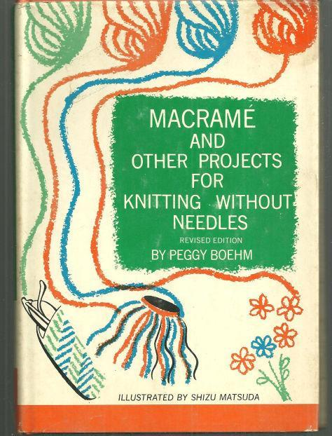 Macrame and Other Projects for Knitting without Needles by Peggy Boehm 1963 DJ
